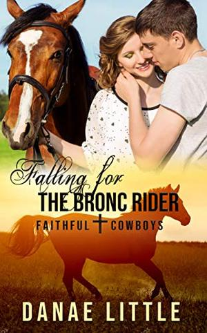 Falling for the Bronc Rider: A Christian Rodeo Romance by Danae Little