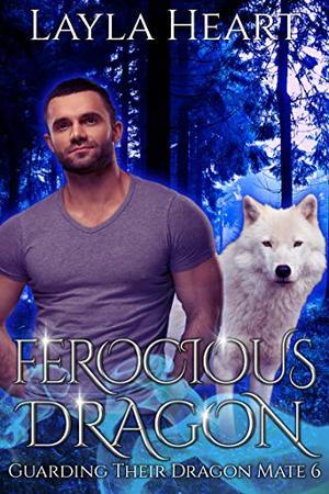Ferocious Dragon : A New Adult Paranormal Reverse Harem Romance Serial by Layla Heart, Skylar Heart