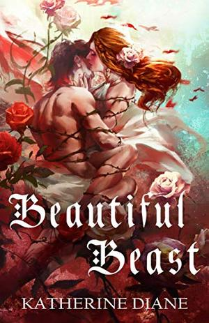 Beautiful Beast: An Un-Fairy Tale Romance by Katherine Diane