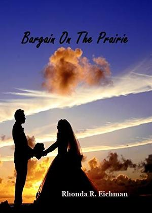 Bargain On The Prairie by Rhonda R. Eichman