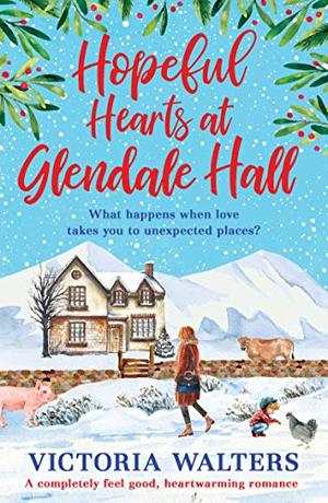 Hopeful Hearts at Glendale Hall: A completely feel good, heartwarming romance by Victoria Walters