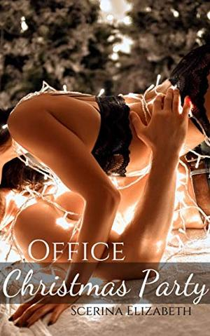 Office Christmas Party: An After Hours Desire Novella by Scerina Elizabeth