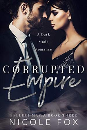 Corrupted Empire: A Dark Mafia Romance by Nicole Fox