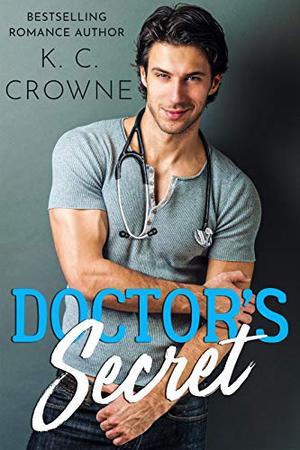 Doctor's Secret: A Secret Baby Romance by K.C. Crowne