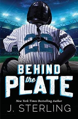 Behind the Plate: A New Adult Sports Romance (The Boys of Baseball) by J. Sterling
