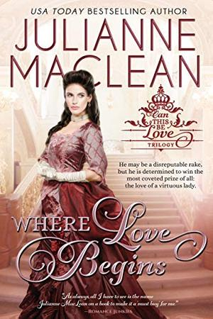 Where Love Begins (Can This Be Love (American Heiress Spinoff) Book 3) by Julianne MacLean