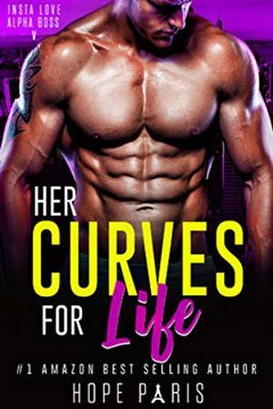 Her Curves For Life : A Billionaire Man Curvy Woman Romance- Insta Love Alpha Boss Series (Book V) by Hope Paris