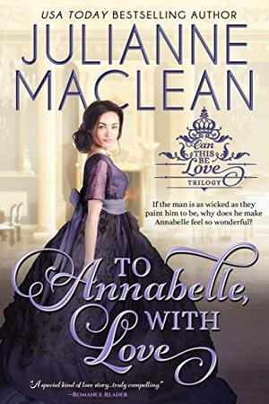 To Annabelle, With Love (Can This Be Love (American Heiress Spinoff) Book 2) by Julianne MacLean