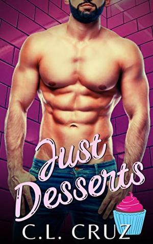 Just Desserts: A Curvy Woman Romance by C.L. Cruz