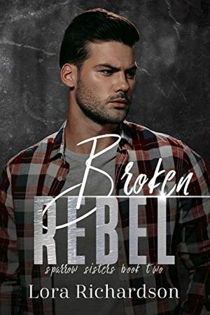 Broken Rebel by Lora Richardson