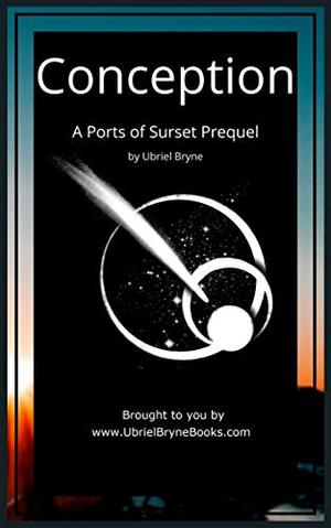 Conception: A Ports of Surset Prequel (The Ports of Surset) by Ubriel Bryne