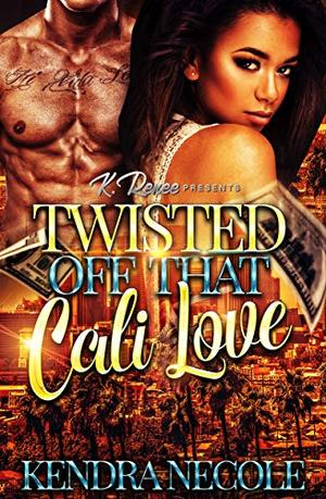 Twisted Off That Cali Love by Kendra Necole