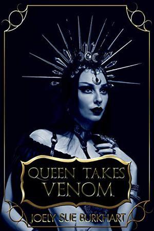 Queen Takes Venom by Joely Sue Burkhart