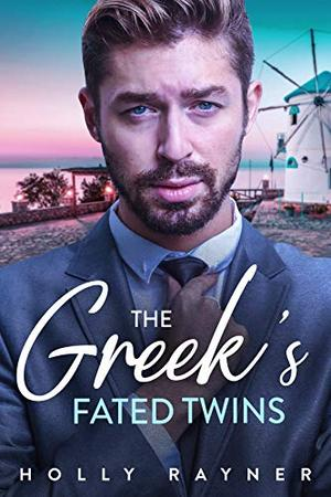 The Greek's Fated Twins - A Billionaire's Babies Romance by Holly Rayner