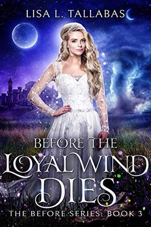 Before The Loyal Wind Dies: An Epic Fantasy Adventure by Lisa L. Tallabas