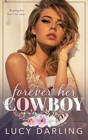 Forever Her Cowboy by Lucy Darling