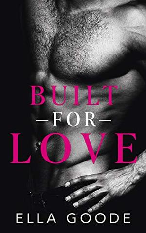 Built for Love by Ella Goode