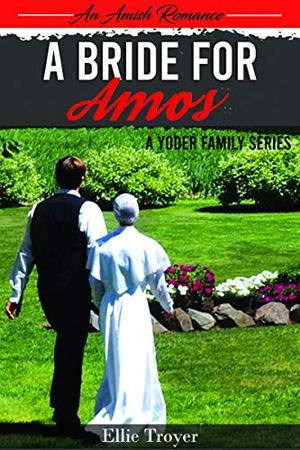 An Amish Romance: A Bride For Amos: A Yoder Family Series by Ellie Troyer