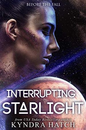 Interrupting Starlight by Kyndra Hatch, The Fall