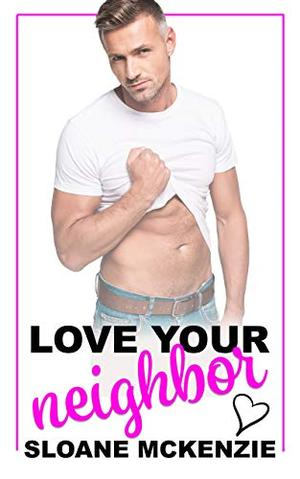 Love Your Neighbor: A Curvy Girl Small Town Romance by Sloane McKenzie