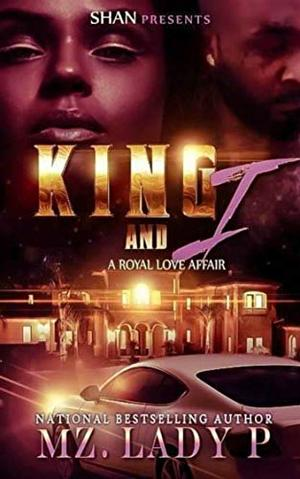 King and I: A Royal Love Affair by Mz. Lady P.