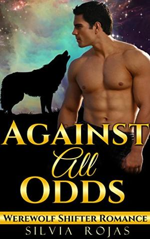Against All Odds: Werewolf Shifter Romance by Silvia Rojas