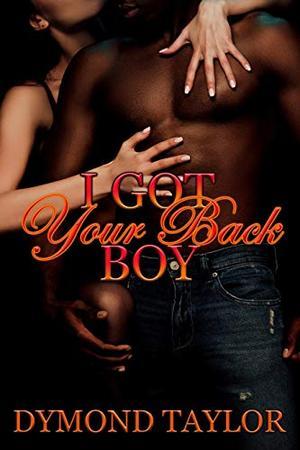 I Got Your Back Boy by Dymond Taylor