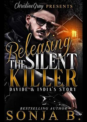 Releasing The Silent Killer: Davide and India's Story by Sonja B.