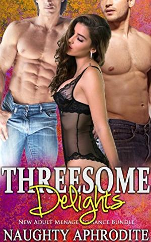Threesome Delights: Bisexual Menage Romance Box Set by Naughty Aphrodite