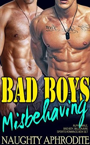 Bad Boys Misbehaving: Alpha Male and BBW Romance Collection by Naughty Aphrodite
