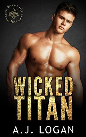 Wicked Titan: A Dark High School Bully Romance by A.J. Logan