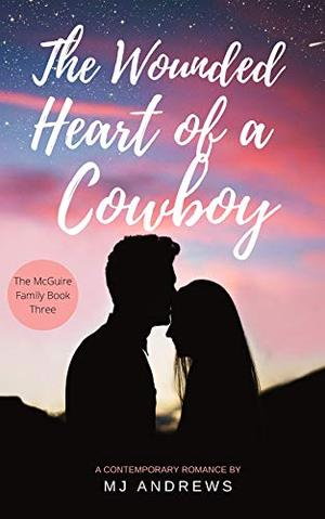 The Wounded Heart of a Cowboy by MJ Andrews