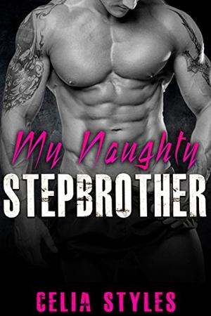 My Naughty Stepbrother: An Erotic Stepbrother Romance by Celia Styles