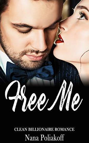 Free Me: Clean Billionaire Romance by Nana Poliakoff