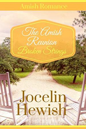 The Amish Reunion: Broken Strings : Sweet Clean Amish Romance by Jocelin Hewish