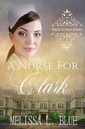 A Nurse for Clark by Melissa L. Blue