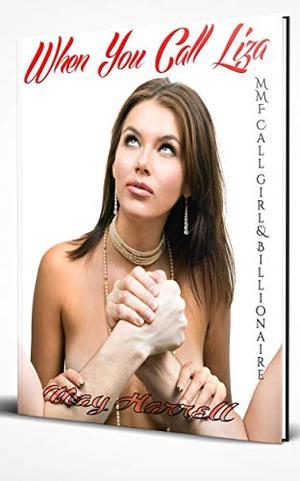 When You Call Liza: MMF Call girl& Billionaire Romance by May Harrell