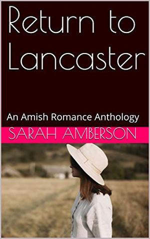 Return to Lancaster: An Amish Romance Anthology by Sarah Amberson