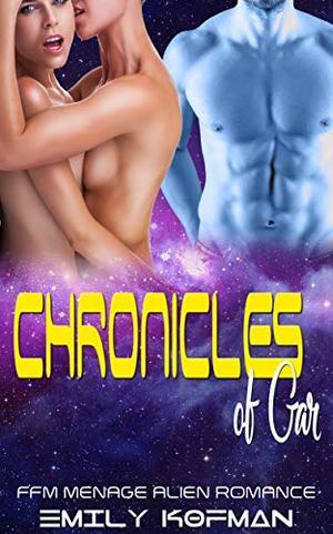 Chronicles of Gar : FFM Menage Alien Romance by Emily Kofman