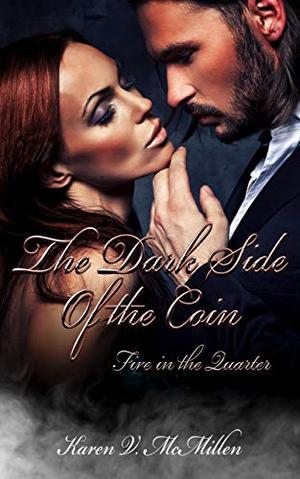 The Dark Side of the Coin: Fire in the Quarter by Karen McMillen