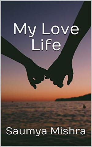 My Love Life: Story of a girl fallen in love by Saumya Mishra