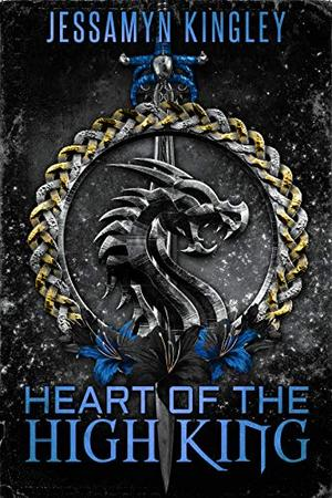Heart of the High King by Jessamyn Kingley