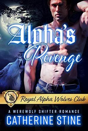 Alpha's Revenge: A Werewolf Shifter Romance by Catherine Stine