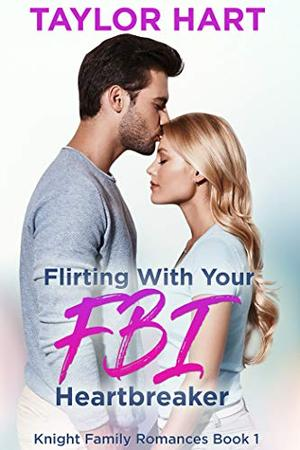 Flirting with Your FBI Heartbreaker: Knight Brother Romances by Taylor Hart