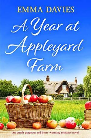 A Year at Appleyard Farm: An utterly gorgeous and heart-warming romance novel by Emma Davies