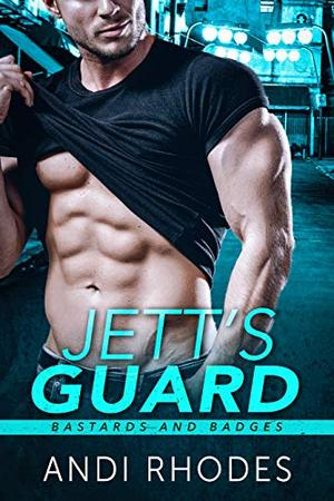 Jett's Guard: Bastards and Badges by Andi Rhodes