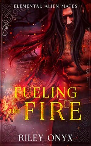 Fueling the Fire: a sci-fi alien warrior romance by Riley Onyx