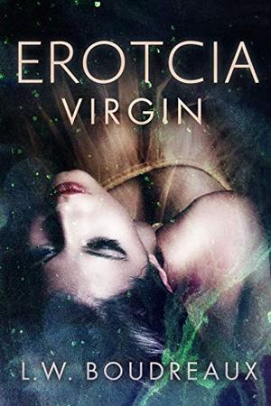 Erotcia Virgin by L.W. Boudreaux
