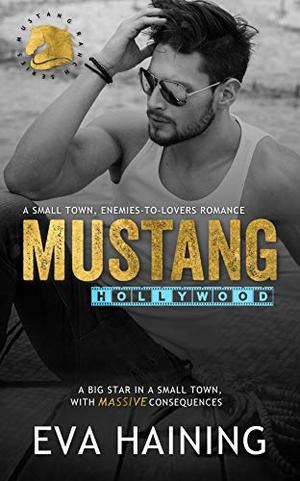 Mustang Hollywood: A small town, enemies-to-lovers romance by Eva Haining