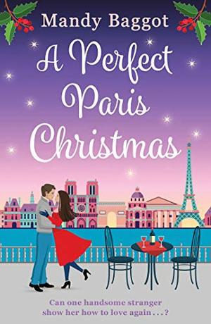 A Perfect Paris Christmas: the perfect laugh out loud romance to curl up with this Christmas by Mandy Baggot